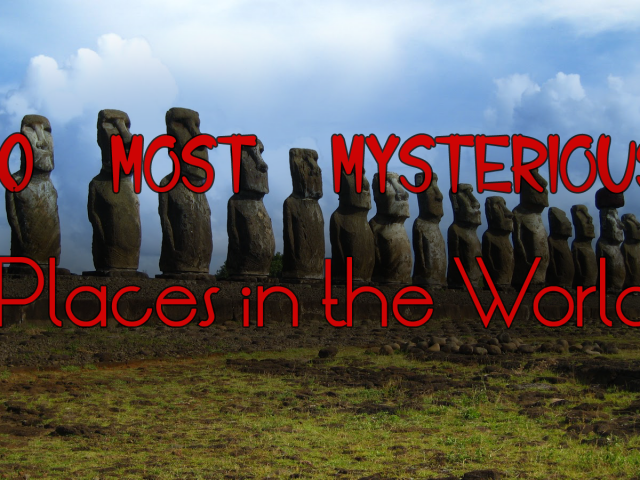 10 Most Mysterious Places in the World